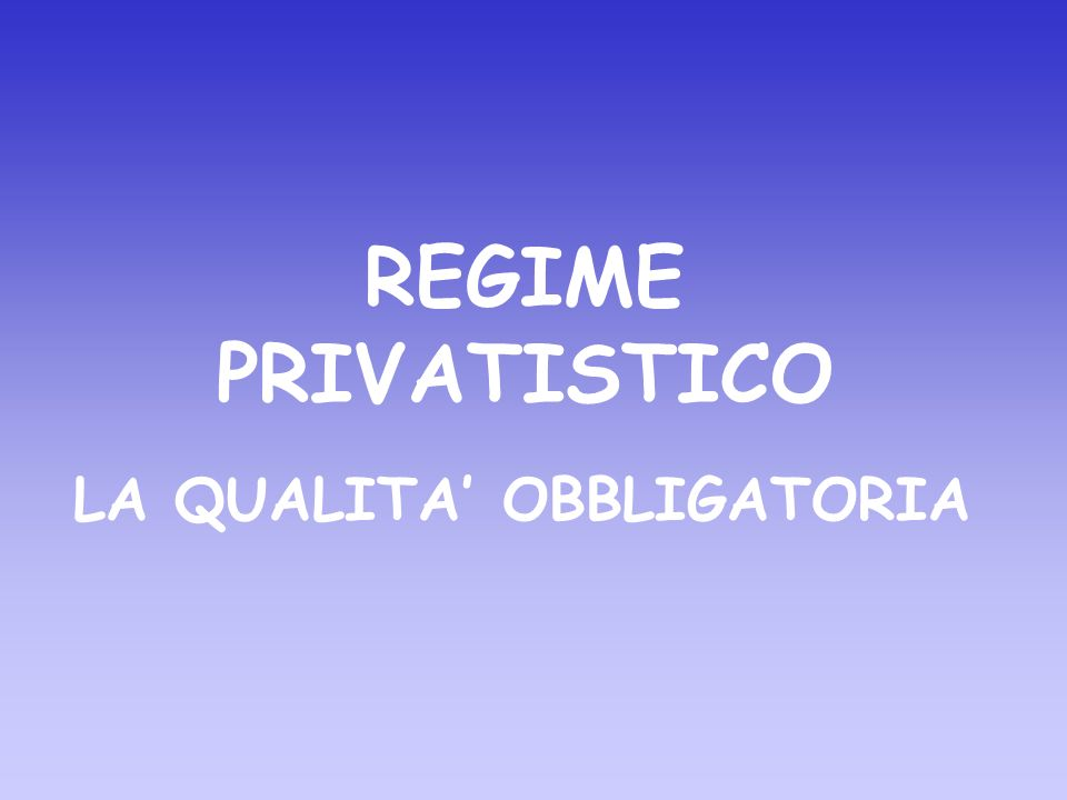 REGIME PRIVATISTICO LA QUALITA OBBLIGATORIA