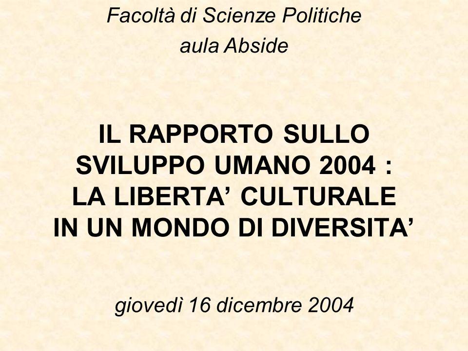 IL RAPPORTO SULLO SVILUPPO UMANO 2004 : LA LIBERTA CULTURALE IN UN MONDO DI DIVERSITA giovedì 16 dicembre 2004 Facoltà di Scienze Politiche aula Absid