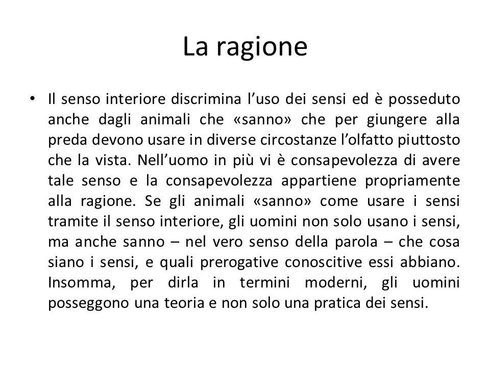 La ragione Il senso interiore discrimina luso dei sensi ed è posseduto anche dagli animali che «sanno» che per giungere alla preda devono usare in div