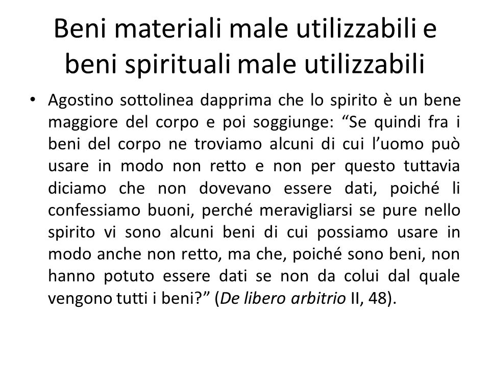 Beni materiali male utilizzabili e beni spirituali male utilizzabili Agostino sottolinea dapprima che lo spirito è un bene maggiore del corpo e poi so