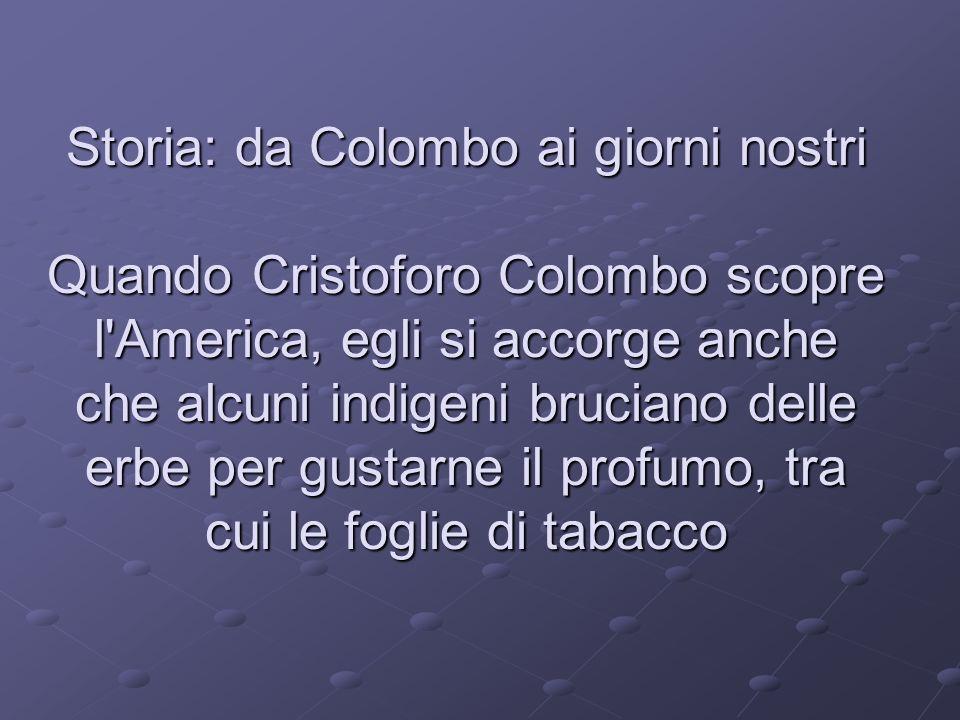 Storia: da Colombo ai giorni nostri Quando Cristoforo Colombo scopre l'America, egli si accorge anche che alcuni indigeni bruciano delle erbe per gust