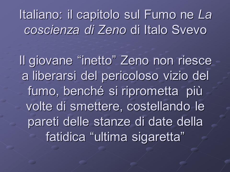 Italiano: il capitolo sul Fumo ne La coscienza di Zeno di Italo Svevo Il giovane inetto Zeno non riesce a liberarsi del pericoloso vizio del fumo, ben