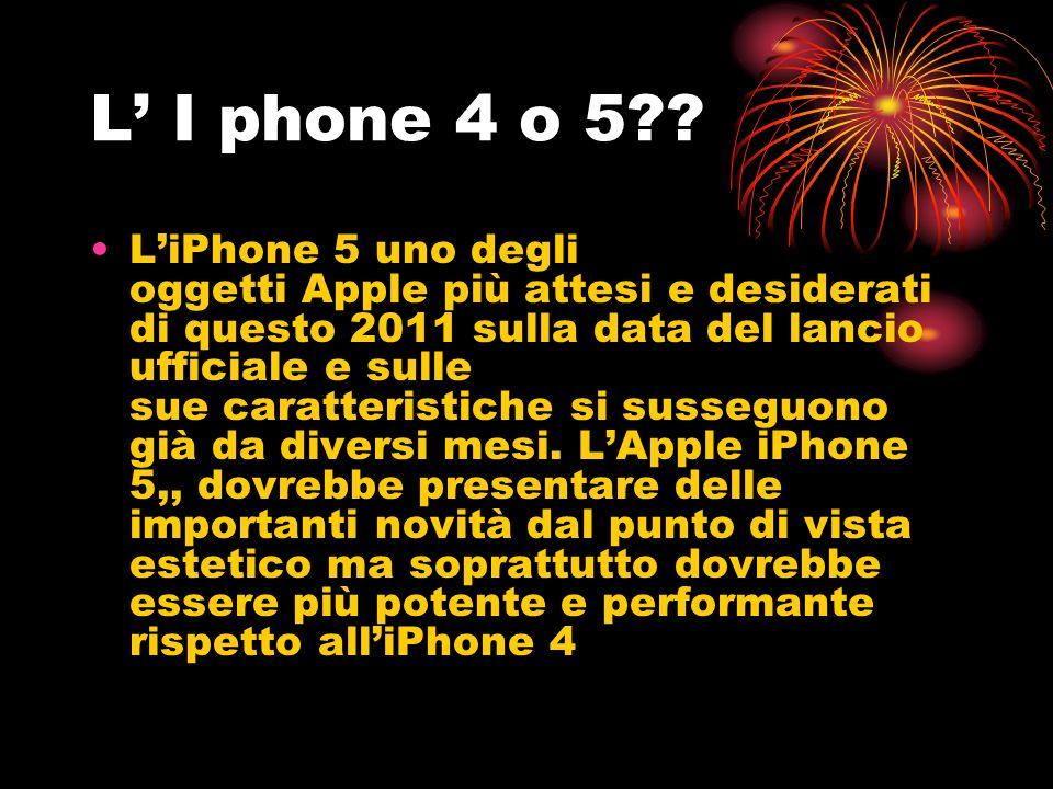 L I phone 4 o 5 .