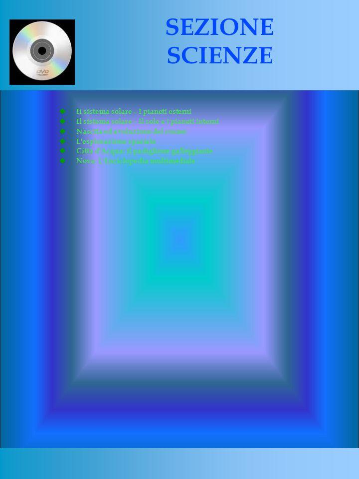 Ii sistema solare – I pianeti esterni Il sistema solare – Il sole e i pianeti interni Nascita ed evoluzione del cosmo L esplorazione spaziale Città d Acqua: il padiglione galleggiante Nova: L Enciclopedia multimediale SEZIONE SCIENZE