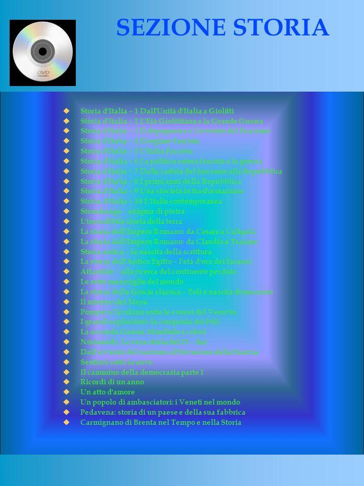 Storia d Italia – 1 Dall Unità d Italia a Giolitti Storia d Italia – 2 L Età Giolittiana e la Grande Guerra Storia d Italia – 3 Il dopoguerra e l avvento del Fascismo Storia d Italia – 4 Il regime Fascista Storia d Italia – 5 L Italia Fascista Storia d Italia – 6 La politica estera fascista e la guerra Storia d Italia – 7 Dalla caduta del fascismo alla Repubblica Storia d Italia – 8 I primi anni della Repubblica Storia d Italia – 9 Una siocietà in trasformazione Storia d Italia – 10 L Italia contemporanea Stonehange – enigma di pietra L incredibile storia della terra La storia dell Impero Romano: da Cesare a Caligola La storia dell Impero Romano: da Claudio a Traiano Storia antica – la nascita della scrittura La storia dell Antico Egitto – l età d oro dei faraoni Atlantide – alla ricerca del continente perduto Le sette meraviglie del mondo La storia della Grecia classica – Poli e nascita democrazie Il mistero dei Maya Pompei e Ercolano sotto le ceneri del Vesuvio I grandi esploratori: la conquista dei Poli La seconda Guerra Mondiale a colori Normandy.