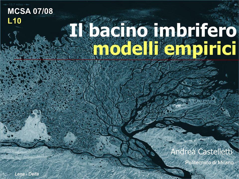 Il bacino imbrifero modelli empirici Andrea Castelletti Politecnico di Milano MCSA 07/08 L10 Lena - Delta