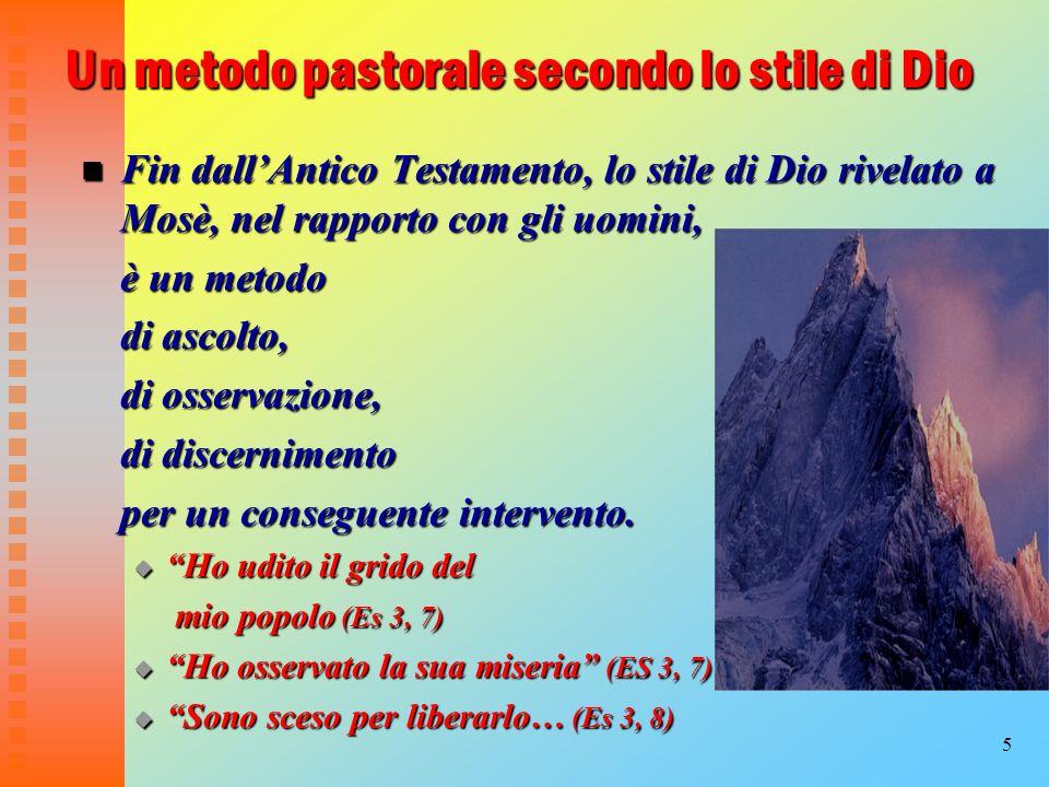 5 Un metodo pastorale secondo lo stile di Dio Fin dallAntico Testamento, lo stile di Dio rivelato a Mosè, nel rapporto con gli uomini, Fin dallAntico