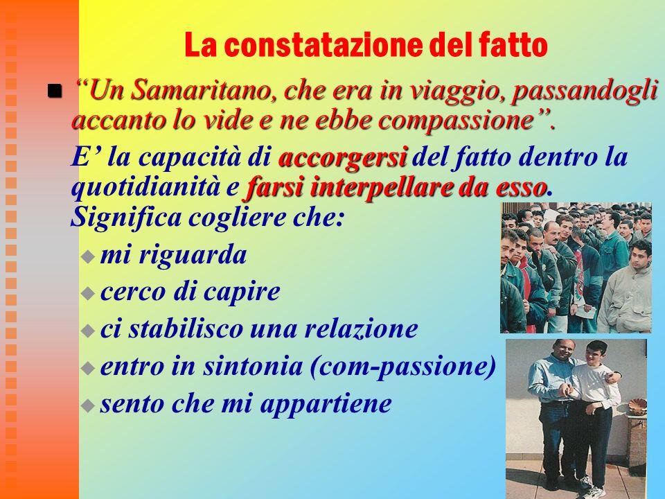 8 La constatazione del fatto Un Samaritano, che era in viaggio, passandogli accanto lo vide e ne ebbe compassione. Un Samaritano, che era in viaggio,