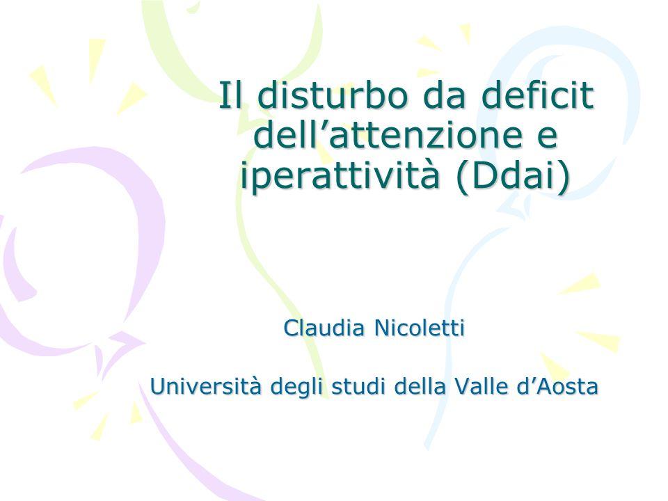 Il disturbo da deficit dellattenzione e iperattività (Ddai) Claudia Nicoletti Università degli studi della Valle dAosta