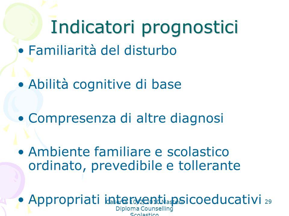 Caserta 10/2/2010 Master- Diploma Counselling Scolastico 29 Indicatori prognostici Familiarità del disturbo Abilità cognitive di base Compresenza di a