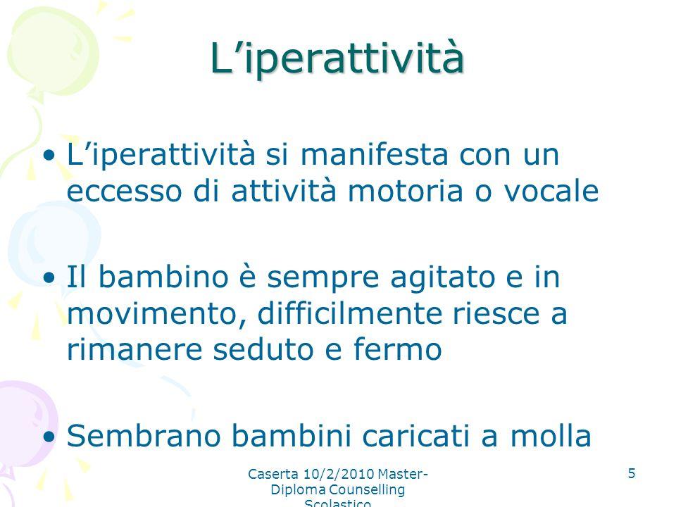 Caserta 10/2/2010 Master- Diploma Counselling Scolastico 5 Liperattività Liperattività si manifesta con un eccesso di attività motoria o vocale Il bam