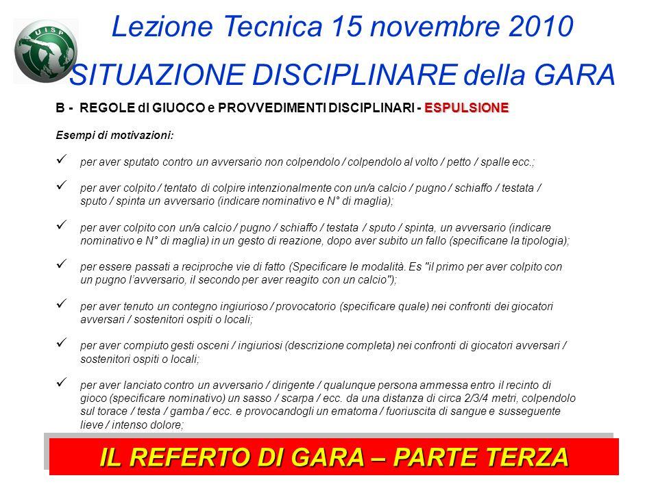 Lezione Tecnica 15 novembre 2010 SITUAZIONE DISCIPLINARE della GARA ESPULSIONE B - REGOLE dl GIUOCO e PROVVEDIMENTI DISCIPLINARI - ESPULSIONE Esempi d