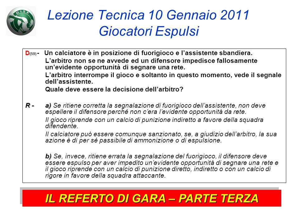 Lezione Tecnica 10 Gennaio 2011 Giocatori Espulsi D D (59) - Un calciatore è in posizione di fuorigioco e lassistente sbandiera. Larbitro non se ne av