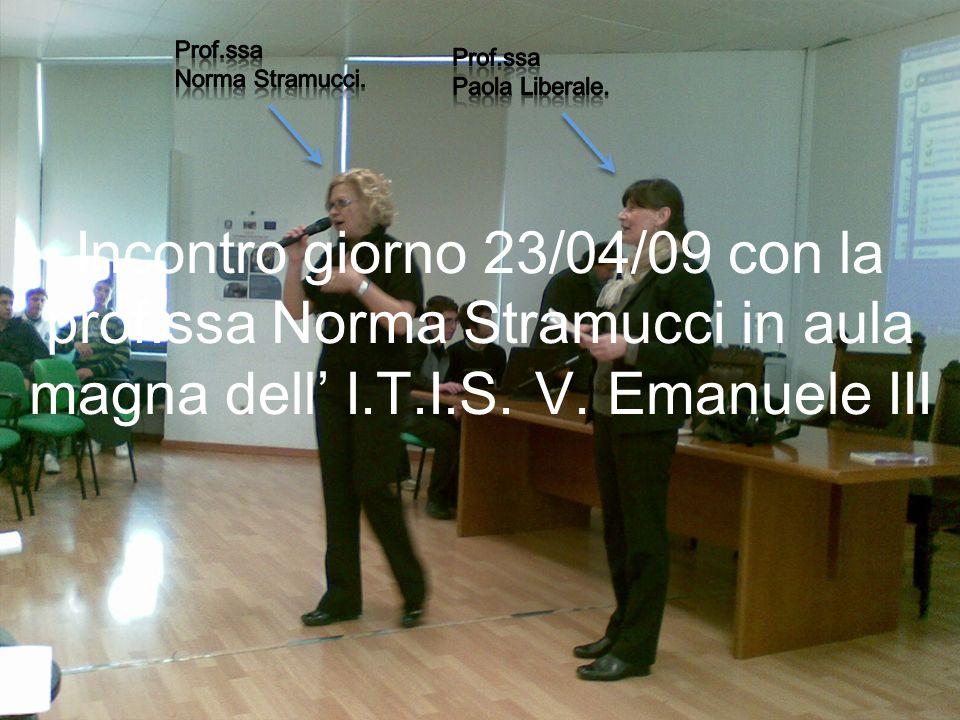 Incontro giorno 23/04/09 con la prof.ssa Norma Stramucci in aula magna dell I.T.I.S. V. Emanuele III