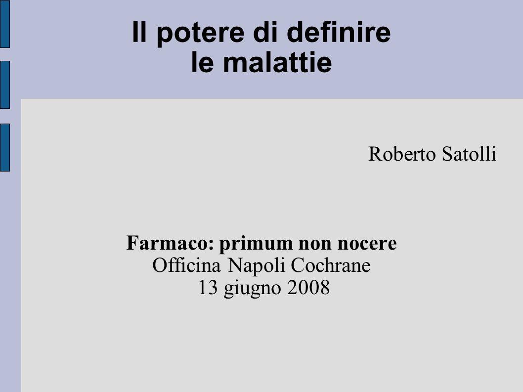 Il potere di definire le malattie Roberto Satolli Farmaco: primum non nocere Officina Napoli Cochrane 13 giugno 2008