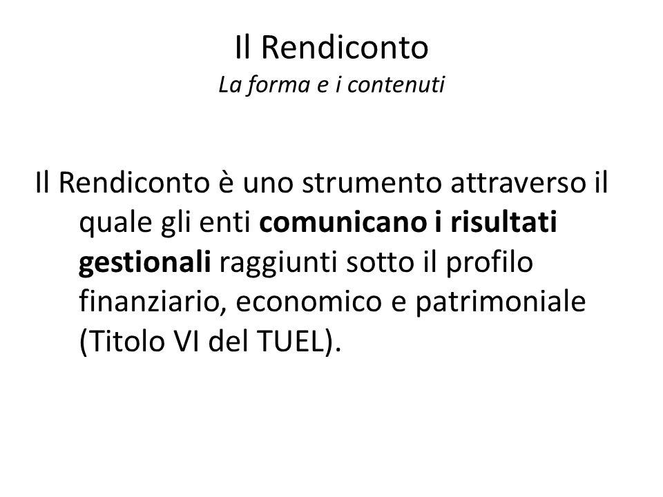 Il Rendiconto La forma e i contenuti Il Rendiconto è uno strumento attraverso il quale gli enti comunicano i risultati gestionali raggiunti sotto il p