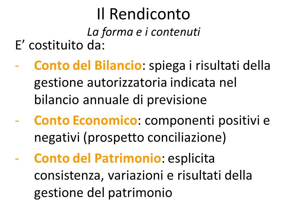 Il Rendiconto La forma e i contenuti E costituito da: -Conto del Bilancio: spiega i risultati della gestione autorizzatoria indicata nel bilancio annu