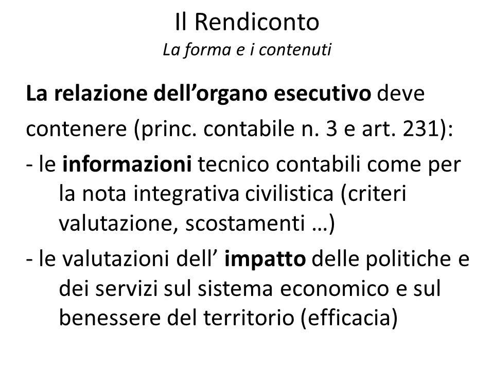 Il Rendiconto La forma e i contenuti La relazione dellorgano esecutivo deve contenere (princ. contabile n. 3 e art. 231): - le informazioni tecnico co