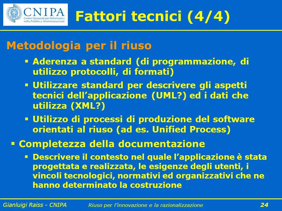 Gianluigi Raiss - CNIPA Riuso per linnovazione e la razionalizzazione 24 Aderenza a standard (di programmazione, di utilizzo protocolli, di formati) U