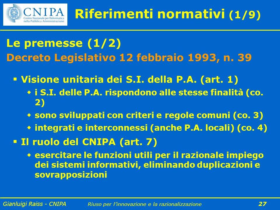 Gianluigi Raiss - CNIPA Riuso per linnovazione e la razionalizzazione 27 Riferimenti normativi (1/9) Le premesse (1/2) Decreto Legislativo 12 febbraio