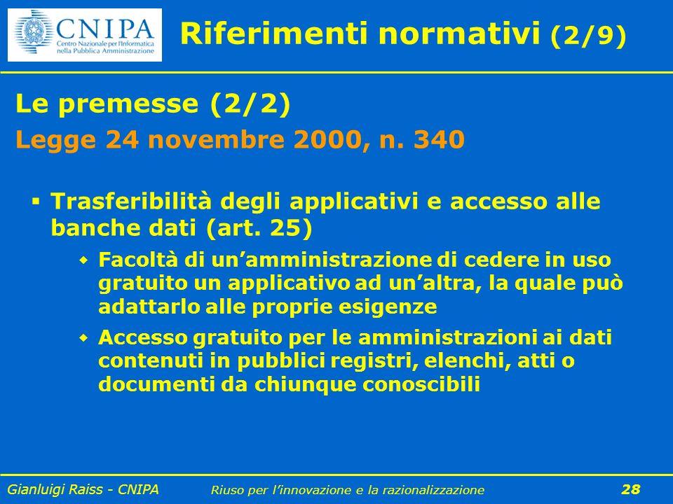 Gianluigi Raiss - CNIPA Riuso per linnovazione e la razionalizzazione 28 Riferimenti normativi (2/9) Le premesse (2/2) Legge 24 novembre 2000, n. 340