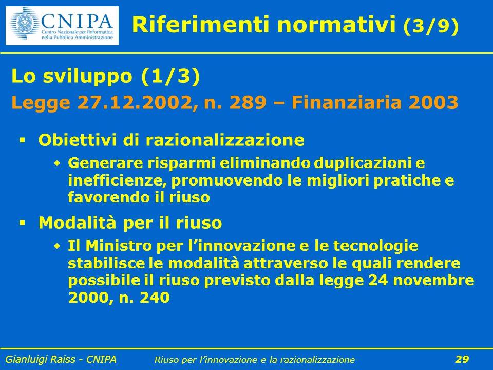 Gianluigi Raiss - CNIPA Riuso per linnovazione e la razionalizzazione 29 Riferimenti normativi (3/9) Lo sviluppo (1/3) Legge 27.12.2002, n. 289 – Fina