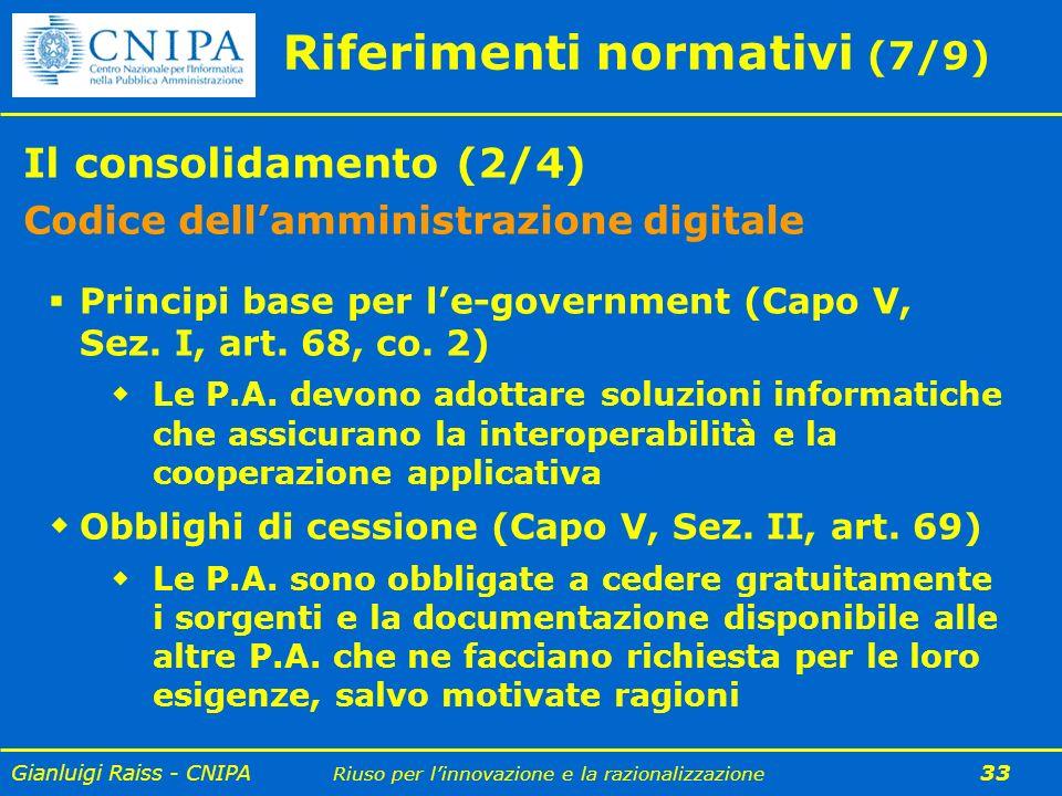 Gianluigi Raiss - CNIPA Riuso per linnovazione e la razionalizzazione 33 Riferimenti normativi (7/9) Il consolidamento (2/4) Codice dellamministrazion