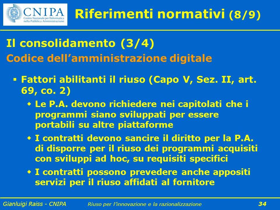 Gianluigi Raiss - CNIPA Riuso per linnovazione e la razionalizzazione 34 Riferimenti normativi (8/9) Il consolidamento (3/4) Codice dellamministrazion
