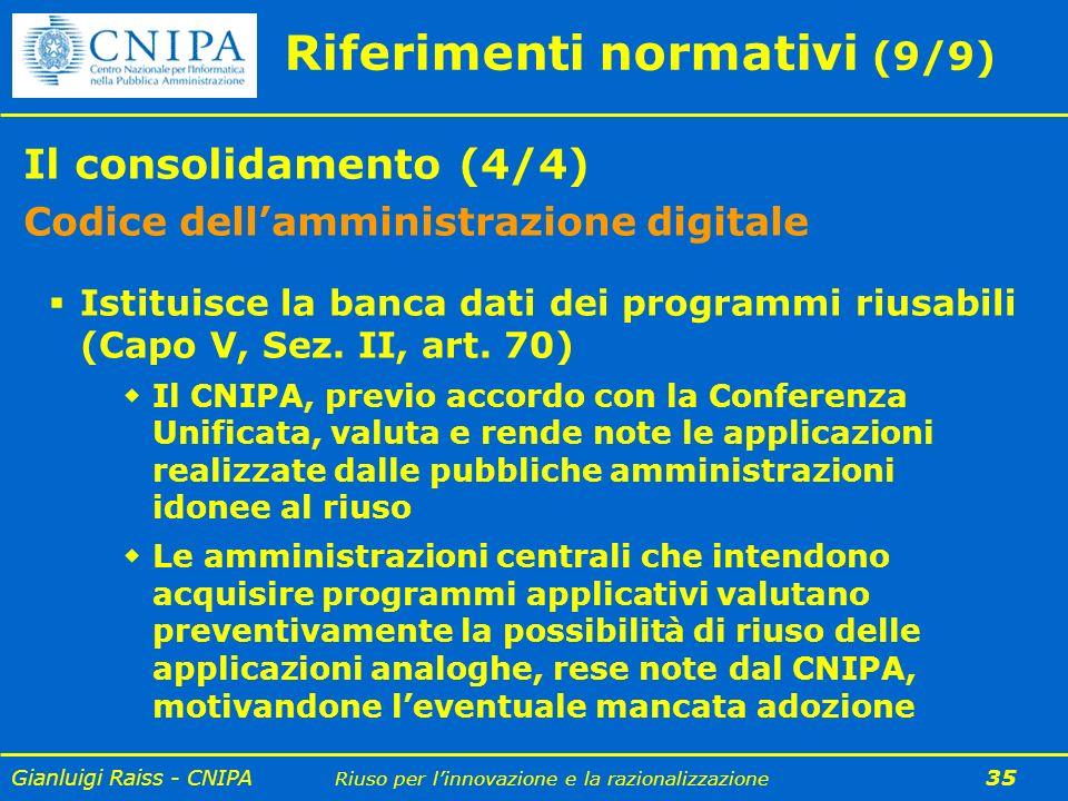 Gianluigi Raiss - CNIPA Riuso per linnovazione e la razionalizzazione 35 Riferimenti normativi (9/9) Il consolidamento (4/4) Codice dellamministrazion