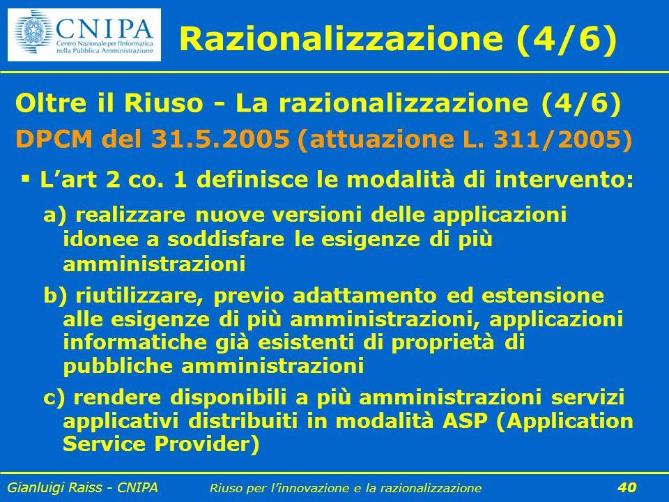 Gianluigi Raiss - CNIPA Riuso per linnovazione e la razionalizzazione 40 Oltre il Riuso - La razionalizzazione (4/6) DPCM del 31.5.2005 (attuazione L.