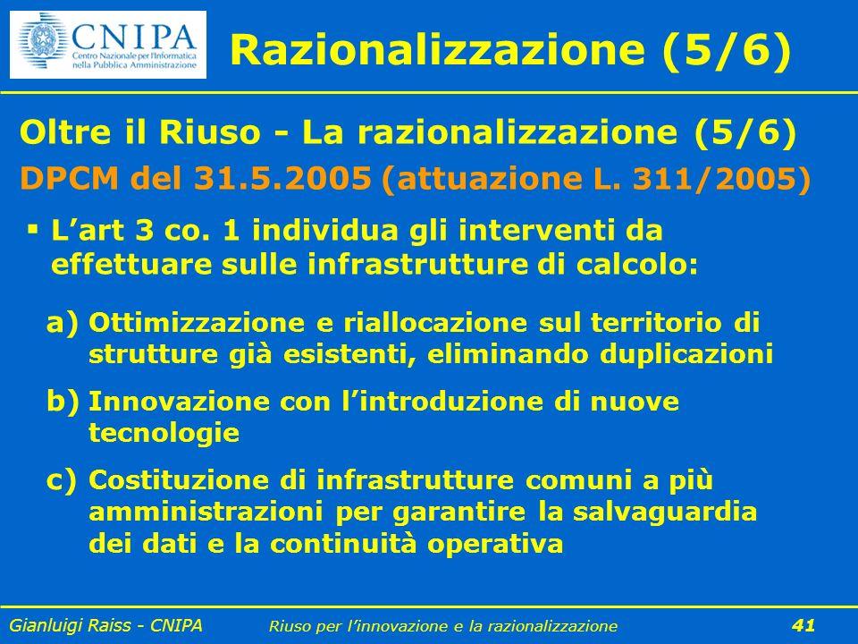 Gianluigi Raiss - CNIPA Riuso per linnovazione e la razionalizzazione 41 Oltre il Riuso - La razionalizzazione (5/6) DPCM del 31.5.2005 (attuazione L.