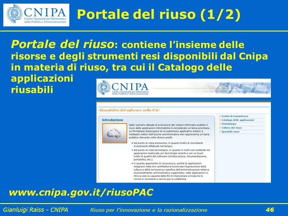 Gianluigi Raiss - CNIPA Riuso per linnovazione e la razionalizzazione 46 Portale del riuso (1/2) Portale del riuso : contiene linsieme delle risorse e