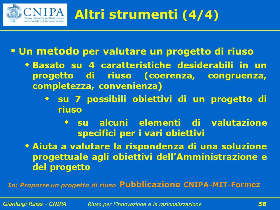 Gianluigi Raiss - CNIPA Riuso per linnovazione e la razionalizzazione 58 Altri strumenti (4/4) Un metodo per valutare un progetto di riuso Basato su 4