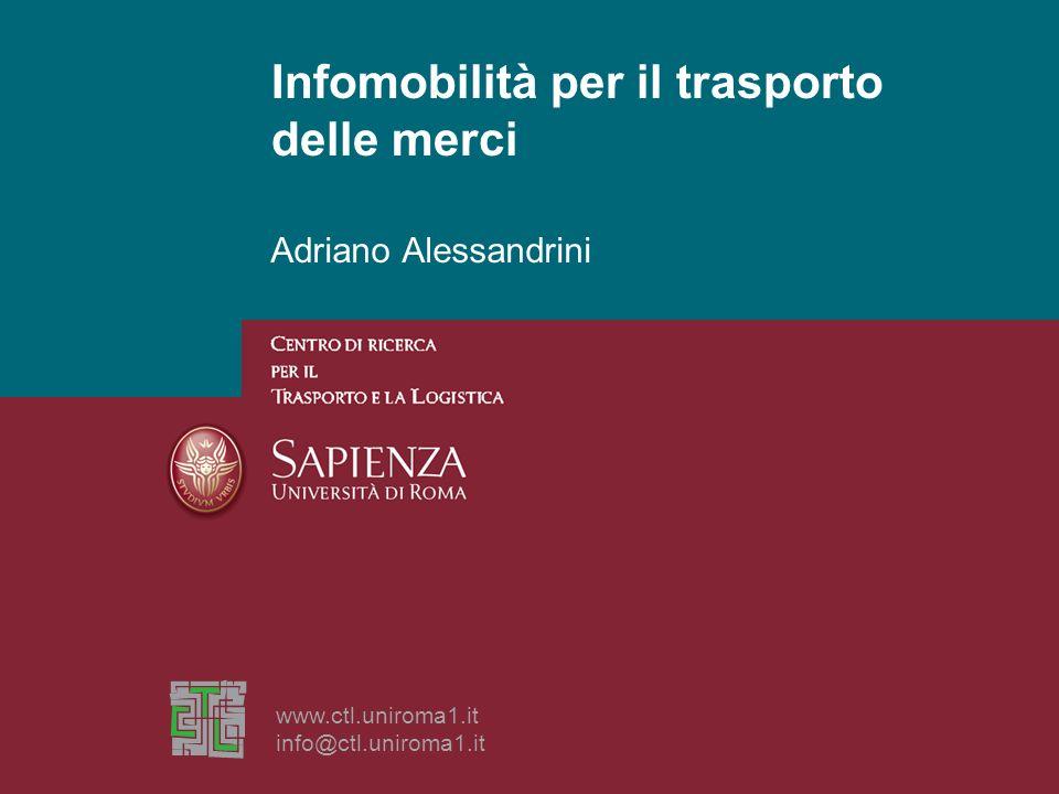 Adriano Alessandrini Infomobilità per il trasporto delle merci www.ctl.uniroma1.it info@ctl.uniroma1.it