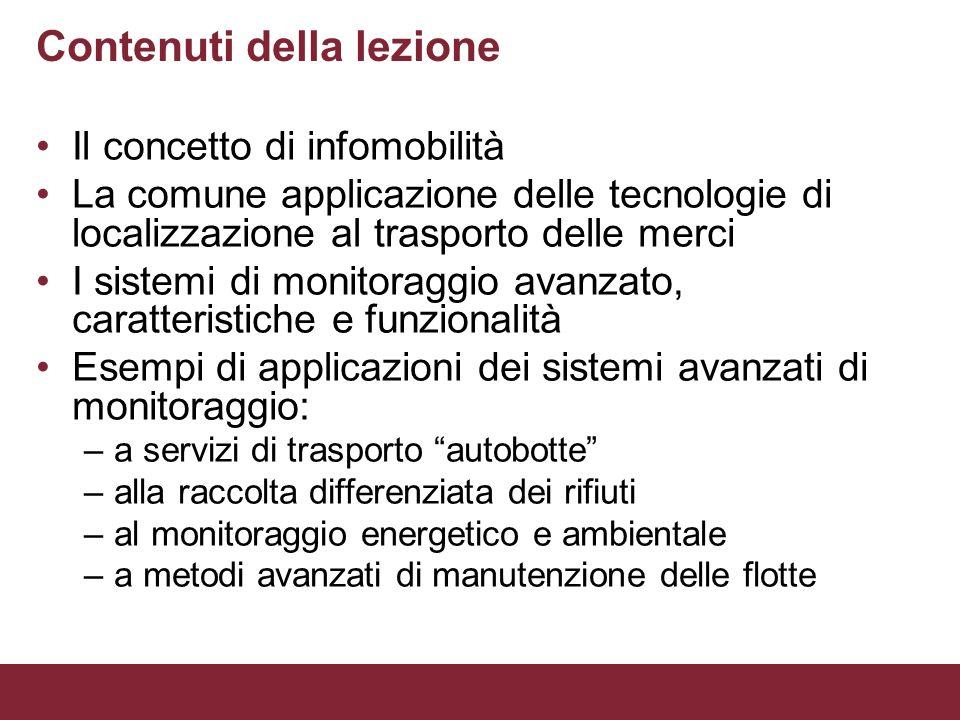 Contenuti della lezione Il concetto di infomobilità La comune applicazione delle tecnologie di localizzazione al trasporto delle merci I sistemi di mo