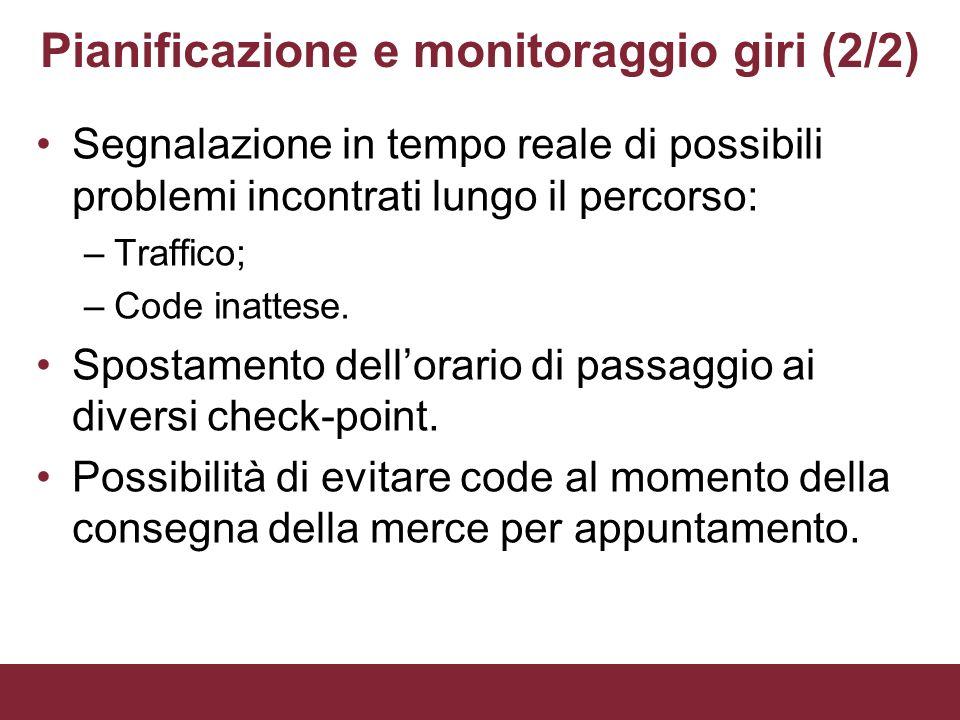 Pianificazione e monitoraggio giri (2/2) Segnalazione in tempo reale di possibili problemi incontrati lungo il percorso: –Traffico; –Code inattese. Sp
