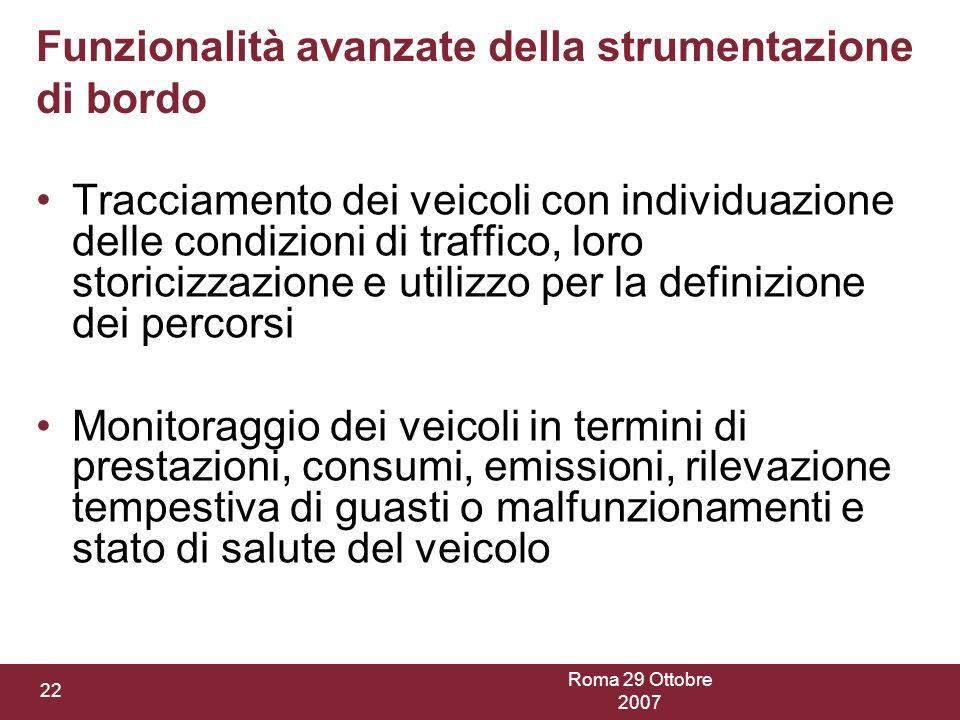 Roma 29 Ottobre 2007 22 Funzionalità avanzate della strumentazione di bordo Tracciamento dei veicoli con individuazione delle condizioni di traffico,