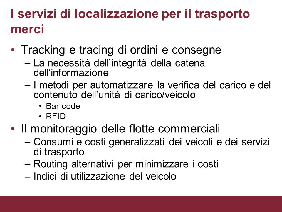 I servizi di localizzazione per il trasporto merci Tracking e tracing di ordini e consegne –La necessità dellintegrità della catena dellinformazione –
