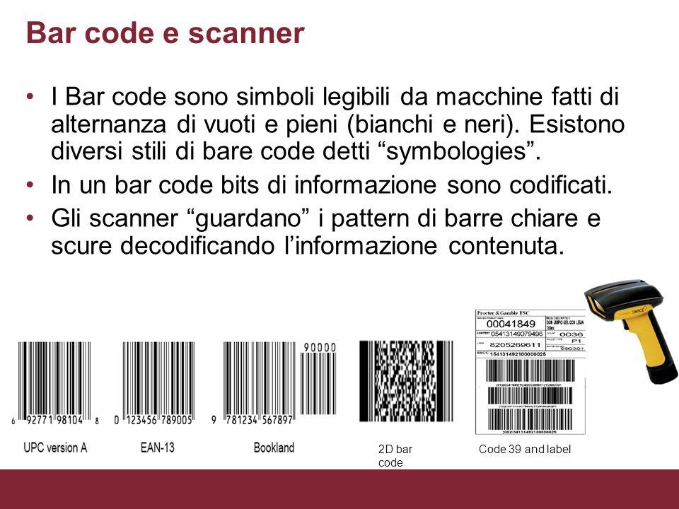 Bar code e scanner I Bar code sono simboli legibili da macchine fatti di alternanza di vuoti e pieni (bianchi e neri). Esistono diversi stili di bare