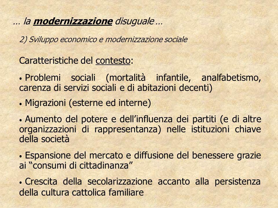 Problemi sociali (mortalità infantile, analfabetismo, carenza di servizi sociali e di abitazioni decenti) … la modernizzazione disuguale … 2) Sviluppo