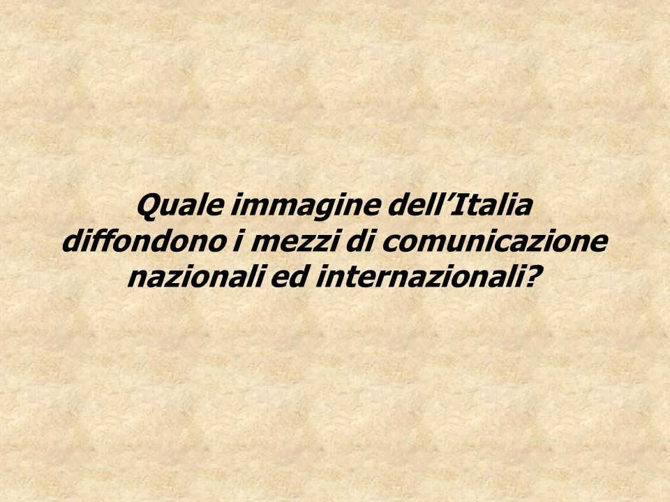 Quale immagine dellItalia diffondono i mezzi di comunicazione nazionali ed internazionali?