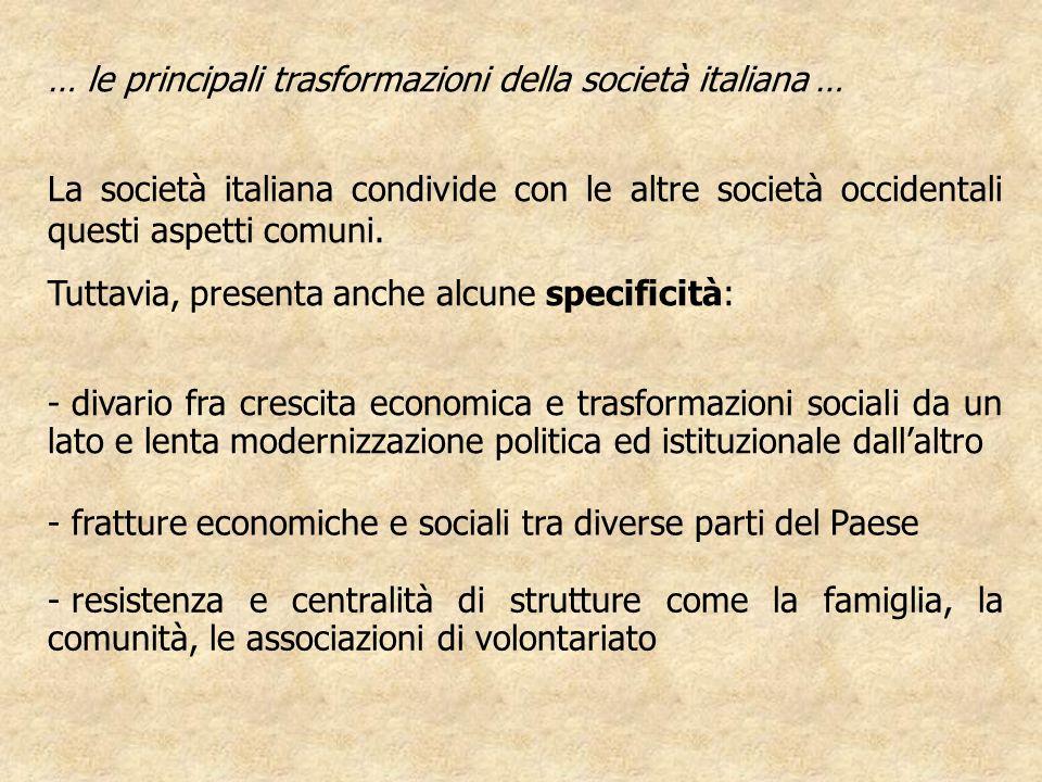 La società italiana condivide con le altre società occidentali questi aspetti comuni. Tuttavia, presenta anche alcune specificità: - divario fra cresc