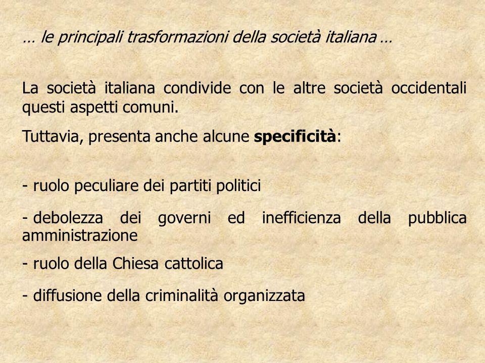 La società italiana condivide con le altre società occidentali questi aspetti comuni. Tuttavia, presenta anche alcune specificità: … le principali tra