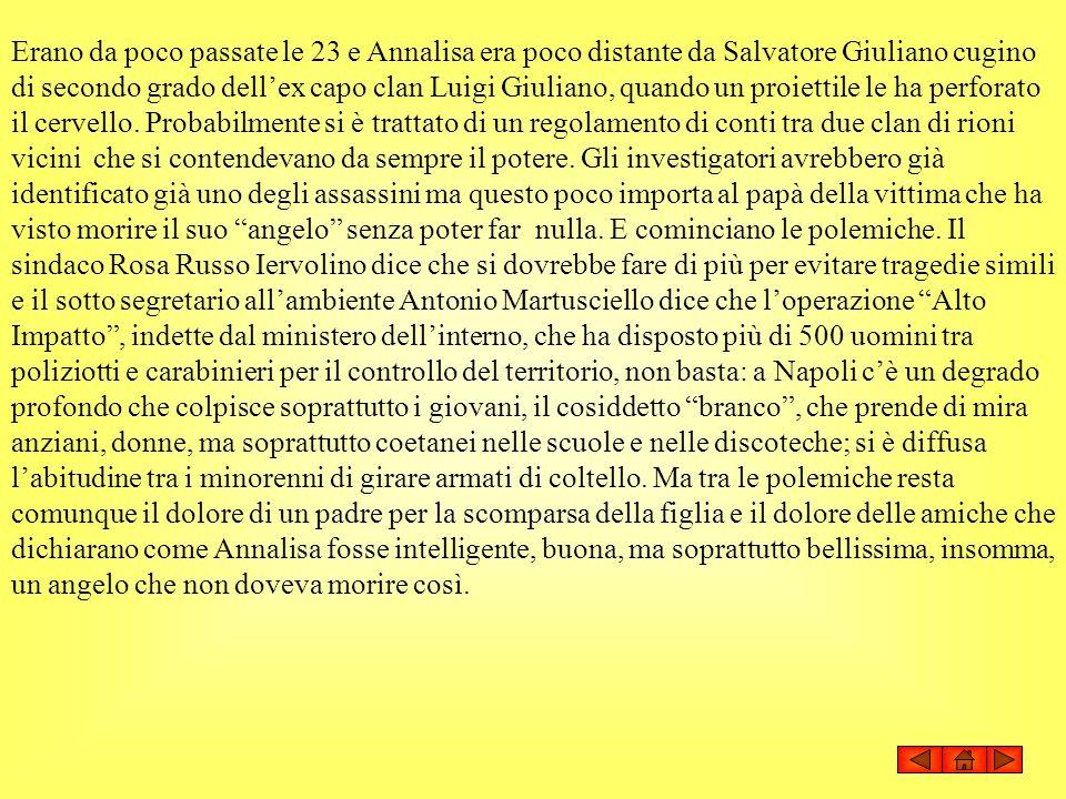 Erano da poco passate le 23 e Annalisa era poco distante da Salvatore Giuliano cugino di secondo grado dellex capo clan Luigi Giuliano, quando un proi