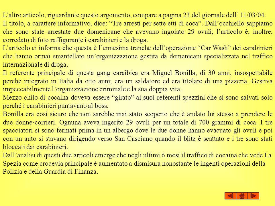 Laltro articolo, riguardante questo argomento, compare a pagina 23 del giornale dell 11/03/04. Il titolo, a carattere informativo, dice: Tre arresti p