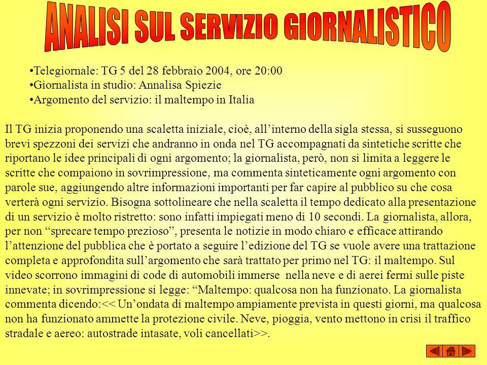 Telegiornale: TG 5 del 28 febbraio 2004, ore 20:00 Giornalista in studio: Annalisa Spiezie Argomento del servizio: il maltempo in Italia Il TG inizia