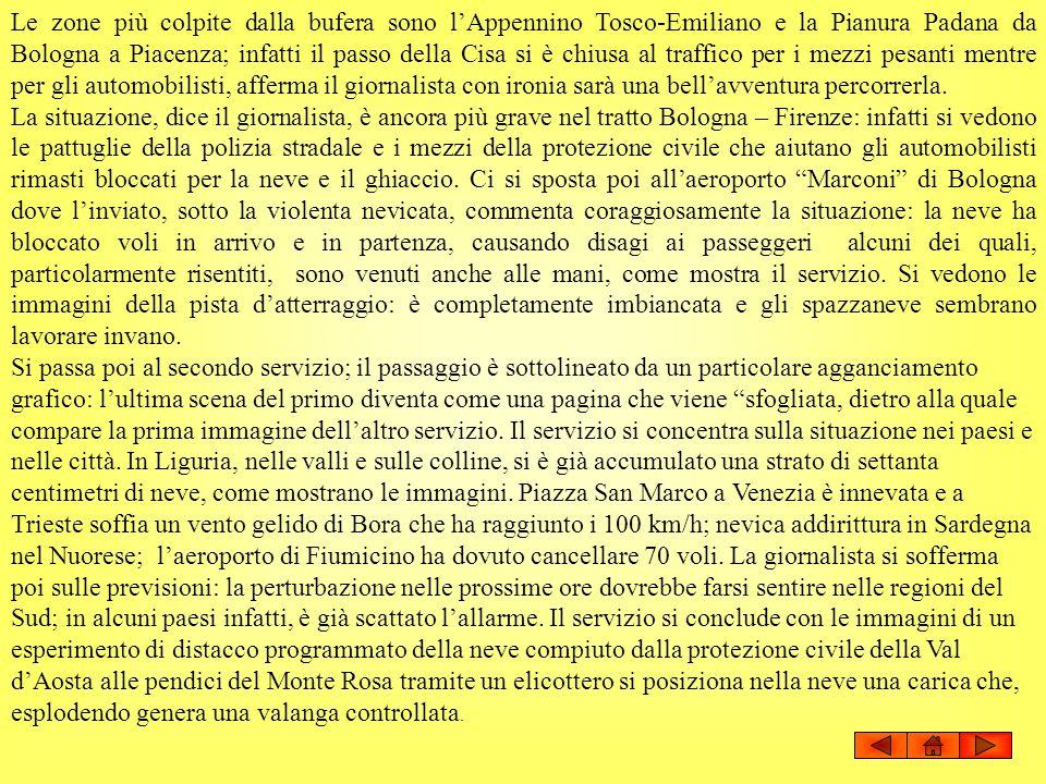 Le zone più colpite dalla bufera sono lAppennino Tosco-Emiliano e la Pianura Padana da Bologna a Piacenza; infatti il passo della Cisa si è chiusa al