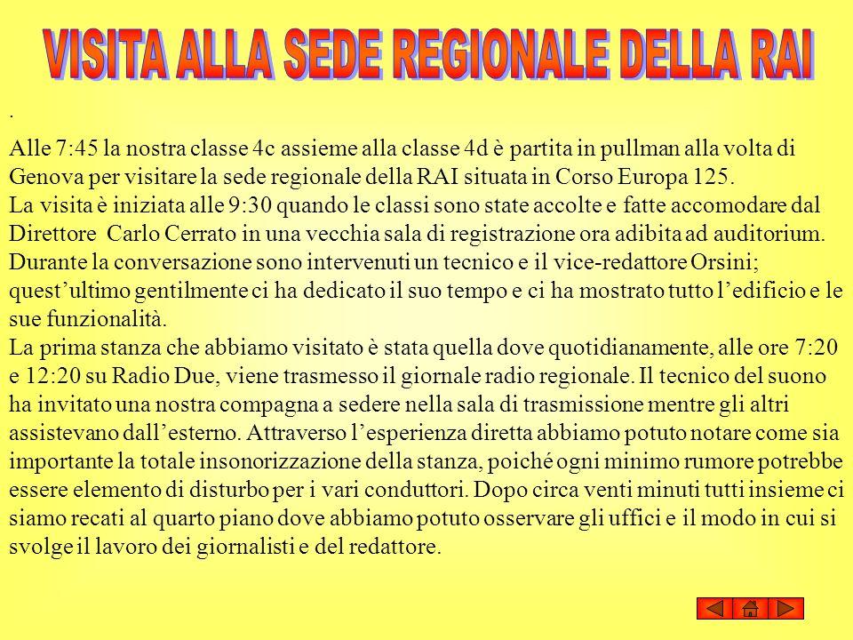 . Alle 7:45 la nostra classe 4c assieme alla classe 4d è partita in pullman alla volta di Genova per visitare la sede regionale della RAI situata in C