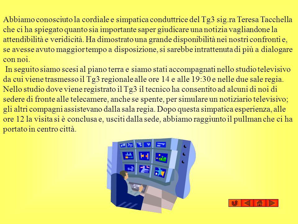 Abbiamo conosciuto la cordiale e simpatica conduttrice del Tg3 sig.ra Teresa Tacchella che ci ha spiegato quanto sia importante saper giudicare una no