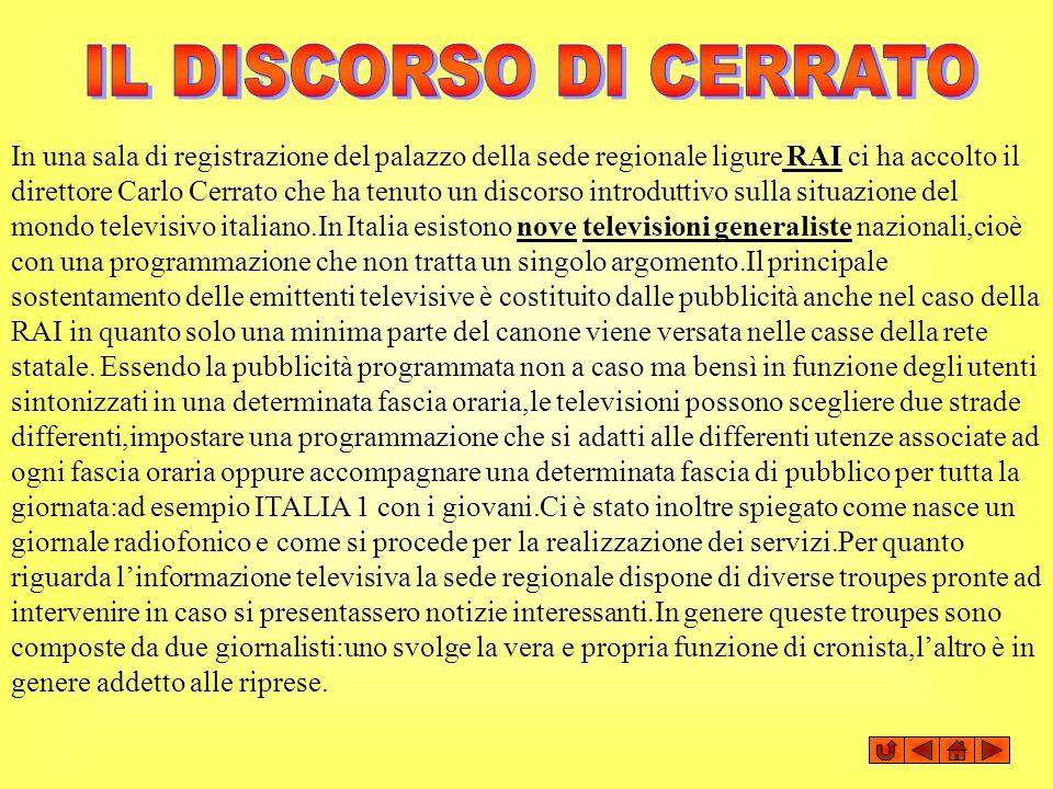 In una sala di registrazione del palazzo della sede regionale ligure RAI ci ha accolto il direttore Carlo Cerrato che ha tenuto un discorso introdutti